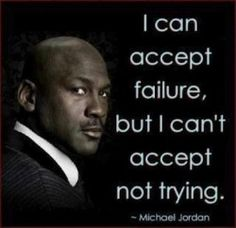 I live by this quote ever since I saw it 4 years ago. It is so true, failure is always an option.