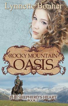 Rocky Mountain Oasis (The Shepherd's Heart #1) by Lynnette Bonner