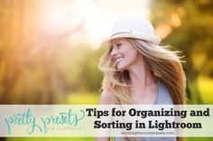 Tips for Organizing and Sorting in Lightroom. Pretty Presets for Lightroom