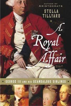 A Royal Affair: George III and His Scandalous Siblings by Stella Tillyard, http://www.amazon.ca/dp/140006371X/ref=cm_sw_r_pi_dp_Tx8Jrb027MMHR