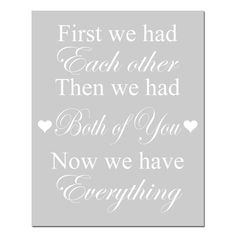 First We Had Each Other Then We Had Both of You Now We by Tessyla, $25.00