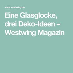 Eine Glasglocke, drei Deko-Ideen – Westwing Magazin