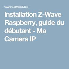 Installation Z-Wave Raspberry, guide du débutant - Ma Camera IP