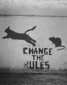 Muda as regras ! Vira o habitual para o inédito, seja valente ;)