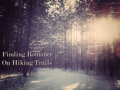 We found romance on hiking trails - ideas for Valentine's Day for outdoor loving gals/guys.
