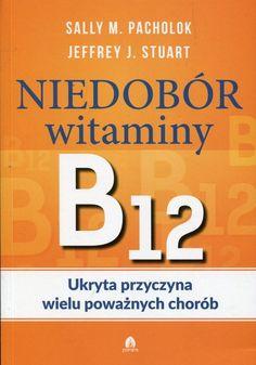 Sally Pachlok dyplomowana pielęgniarka oraz Jerry Stuart lekarz medycyny osteopatycznej odsłaniają w swojej książce istotny a niestety często bagatelizowany temat niedoboru witaminy B12. Czy ktoś z twoich bliskich cierpi na choroby Alzheimera, demencję, stwardnienie rozsiane, autyzm, zmęczenie, chor Company Logo, Health, Fitness, Books, Libros, Health Care, Book, Book Illustrations, Libri