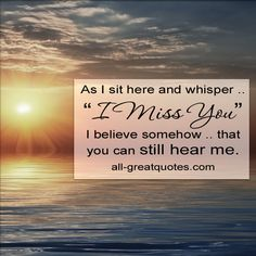 """As I sit here and whisper """"I Miss You""""   Grief Loss Quotes   all-greatquotes.com"""