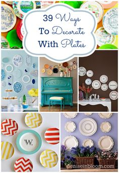 Now that I'm collecting dessert plates for the wedding I guess I should have a way to use them later - 39 Ways To Decorate With Plates