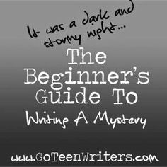 The Beginner's Guide to Writing a Mystery | Go Teen Writers