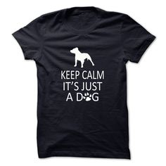 Keep Calm Its Just A Dog T-Shirts, Hoodies. SHOPPING NOW ==►…