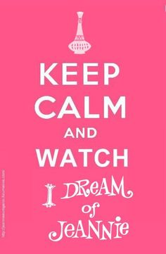 Keep calm watch I Dream  of Jeannie.