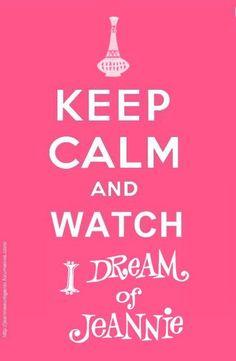 Keep calm watch I Dream  of Jeannie.