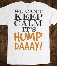 We Can't keep Calm it's Hump Day tshirt t shirt tee shirts
