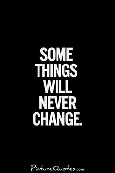 Some things will never change. Never Change Quotes, Some Things Never Change, Too Late Quotes, Me Quotes, Picture Quotes, Quotations, Wisdom, Thoughts, Motivation
