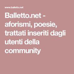 Balletto.net - aforismi, poesie, trattati inseriti dagli utenti della community