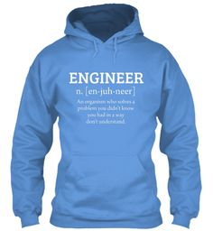 Engineer N. [En Juh Neer] An Organism Who Solves A Problem You Didn't Know You Had In A Way Don't Understand. Carolina Blue Sweatshirt Front