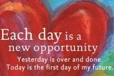 Each day is a new opportunity.  Yesterday is over and done.  Today is the first day of my #future.  - Louise Hay #affirmation #quote