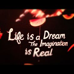 Life is a dream...