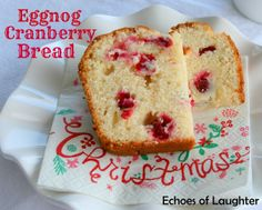 Echoes of Laughter: Eggnog Cranberry Bread...
