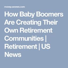 How Baby Boomers Are Creating Their Own Retirement Communities | Retirement | US News