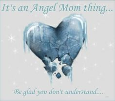 For bereaved mothers, you will COMPLETELY understand. If you are not, please be grateful that you don't...