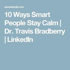 10 Ways Smart People Stay Calm | Dr. Travis Bradberry | LinkedIn