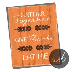 Gather Together Give Thanks Eat Pie Outside by WinkberryDesign