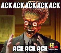 ACK ACK ACK!