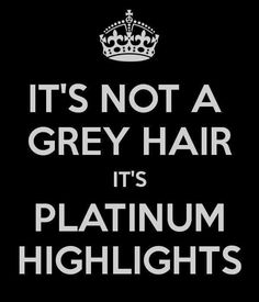 Its not grey hair, its platinum highlights