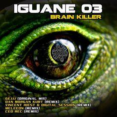 Gejjj - Brain Killer (Dan Morgan Kurt Remix) Iguane 03 Buy on : http://classic.beatport.com/track/brain-killer-dan-morgan-kurt-remix/7498952