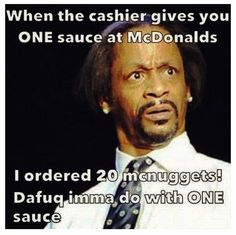 Katt Williams my nigga! & this happens to me ALL the time - definitely ask for TWO more sauces at least!