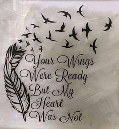 'Your Wings Were Ready But My Heart Was Not' With feather and birds. Possibly a future tattoo idea? The post 'Your Wings Were Ready But My Heart Was Not' With feather and birds. Pos appeared first on Best Tattoos. Tattoo Tod, Tattoo Mama, Nana Tattoo, Ankle Tattoo, Rip Tattoo Quotes, Rip Grandpa Tattoo, Baby Loss Tattoo, Rip Tattoos For Dad, Baby Tattoos For Mums