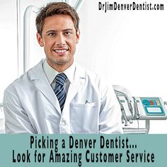 Picking a Denver Dentist...Look for Amazing Customer Service
