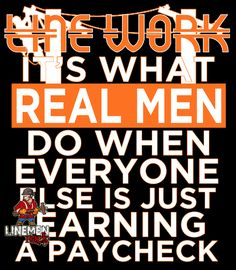 Line work its what real men do when everyone else is just earning a paycheck- lineman shirts Lineman Love, Power Lineman, Electrical Lineman, Journeyman Lineman, Lineman Shirts, Proud Of Me, Love My Job, The Funny, Funny Pics