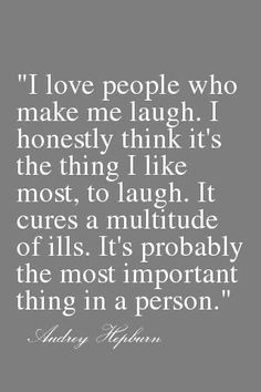 """""""I love people who make me laugh. I honestly think it's the think I like most, to laugh. It cures a multitude of ills. It's probably the most important thing in a person."""" Words of wisdom from Audrey Hepburn Great Quotes, Quotes To Live By, Inspirational Quotes, Motivational Quotes, Make Me Smile Quotes, Awesome Quotes, Change Quotes, Quotable Quotes, Funny Quotes"""