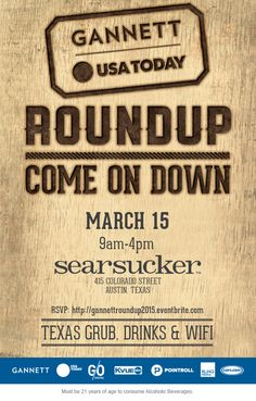 Gannett Roundup | Sunday, March 15, 2015 | 9am-4pm | Searsucker: 415 Colorado St., Austin, TX 78701 | Relax, regroup, and recharge with open WiFi, recharging stations, Austin's best food and drinks, music by DJ Johnny Bravo, and original content experiences by Gannett | Free with RSVP: https://www.eventbrite.com/e/gannett-roundup-tickets-15804739401