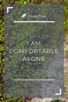 Be comfortable in the space between. Find comfort in quiet.   being alone affirmation - daily affirmation - likely tale