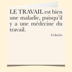 Citation Coluche Un bon mot, un peu de repos, le message est clair ! Alors envoyez-le ... www.lacartevocale.com