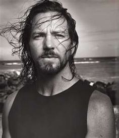 Eddie Vedder.  Way too liberal for me (I know he means well), but he's another one that loves his wife and writes song, after song, after song about his love for his wife...how could you not love him. Doesn't hurt that he is the lead singer for the best band on the planet.