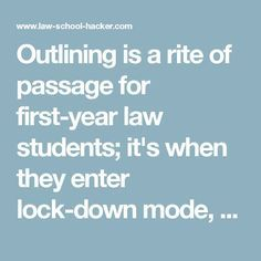 """Outlining is a rite of passage for first-year law students; it's when they enter lock-down mode, where you see many men growing grotesque """"exam beards."""" Creating law school outlines is one of many lemming like activities that law students in engage in--everyone does it but most don't know what they're doing or why."""