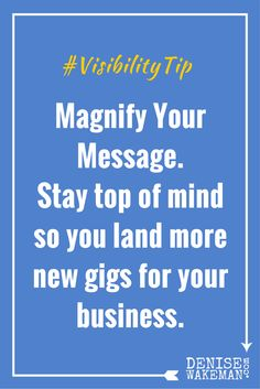 Magnify your message to stay top of mind. Learn more at http://denisewakeman.com/visible