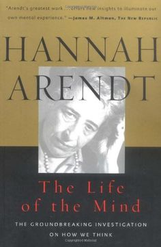 The Life of the Mind (Combined 2 Volumes in 1) (Vols 1&2) by Hannah Arendt http://www.amazon.com/dp/0156519925/ref=cm_sw_r_pi_dp_PNzTub14ZTHDX