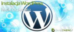 Instalacja WordPress – krok po kroku | http://www.zaczac-zarabiac.pl/instalacja-wordpress-krok-po-kroku/