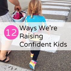 12 Ways We are Raising Confident and Capable Kids