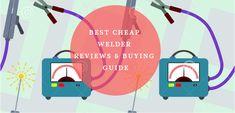 Top 5 Best Cheap Welder Reviews & Buying Guide
