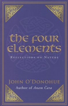 """Read """"The Four Elements Reflections on Nature"""" by John O'Donohue available from Rakuten Kobo. In The Four Elements, poet and philosopher John O'Donohue draws upon his Celtic heritage and the love of his native land. The Marriage Of Opposites, Big Magic Elizabeth Gilbert, Medical Medium Anthony William, The Desire Map, The Four, Reading Quotes, Nature Images, Natural World, All The Colors"""