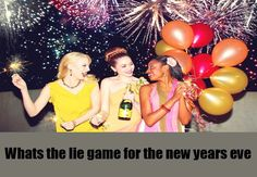 Whats The Lie  In this game everyone present at the party comes in front and speaks two truths and one lie about him/herself. The group has to catch the lie between the truths. This is a great ice breaker game.  - See more at: http://www.bashcorner.com/top-new-years-eve-party-games/#sthash.TztIqkHz.dpuf