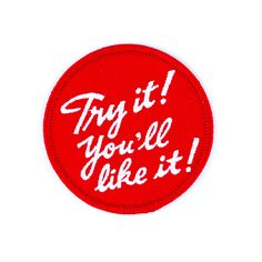 """We'll try anything once - Embroidered patch with merrowed edge - Iron-on adhesive backing - Measures 2.5"""" x 2.5"""""""