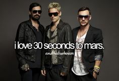 i love 30 seconds to mars <3
