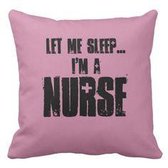 Let me sleep ..I'm a Nurse pillow